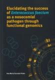Thesis cover: Elucidating the success of Enterococcus faecium as a nosocomial pathogen through functional genomics