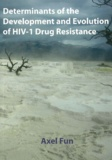 Thesis cover: Determinants of the Development and Evolution of HIV-1 Drug Resistance